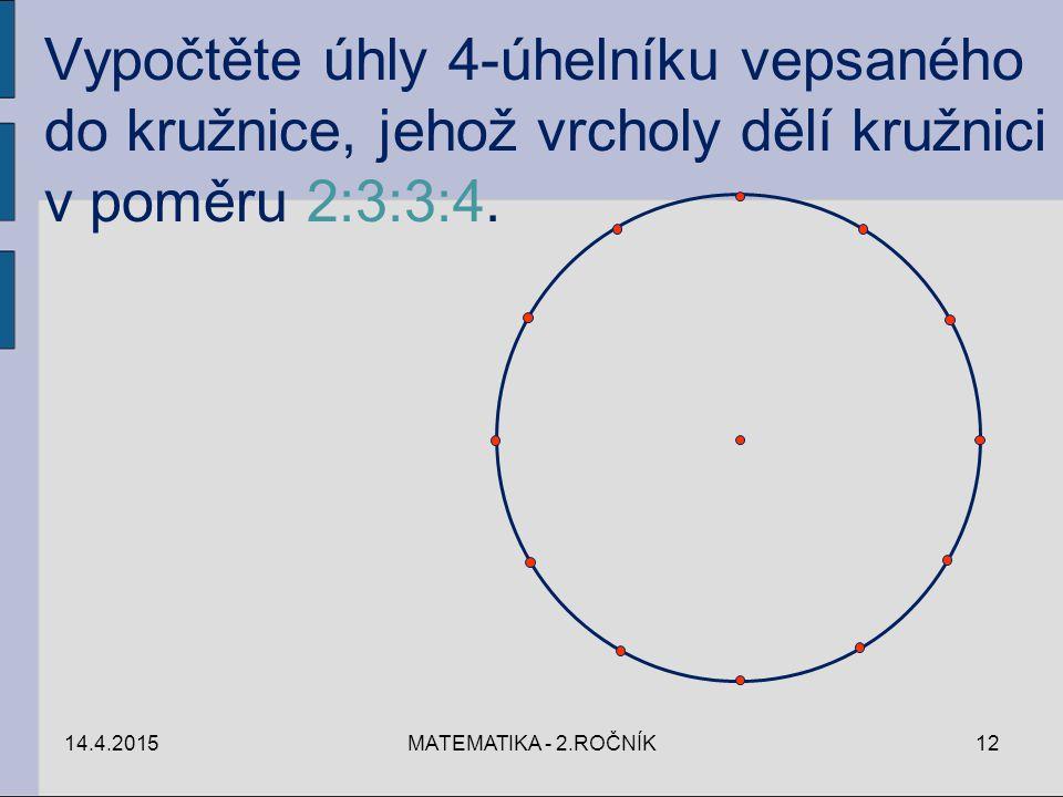 Vypočtěte úhly 4-úhelníku vepsaného do kružnice, jehož vrcholy dělí kružnici v poměru 2:3:3:4.