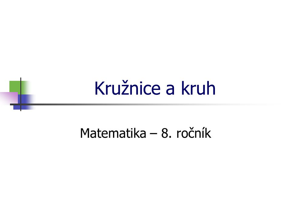* 16. 7. 1996 Kružnice a kruh Matematika – 8. ročník *