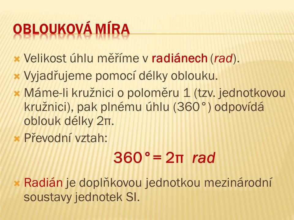 360°= 2π rad oblouková míra Velikost úhlu měříme v radiánech (rad).