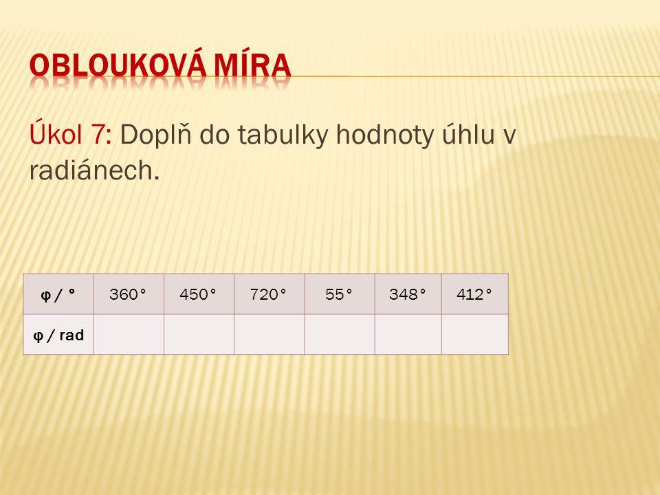 oblouková míra Úkol 7: Doplň do tabulky hodnoty úhlu v radiánech.