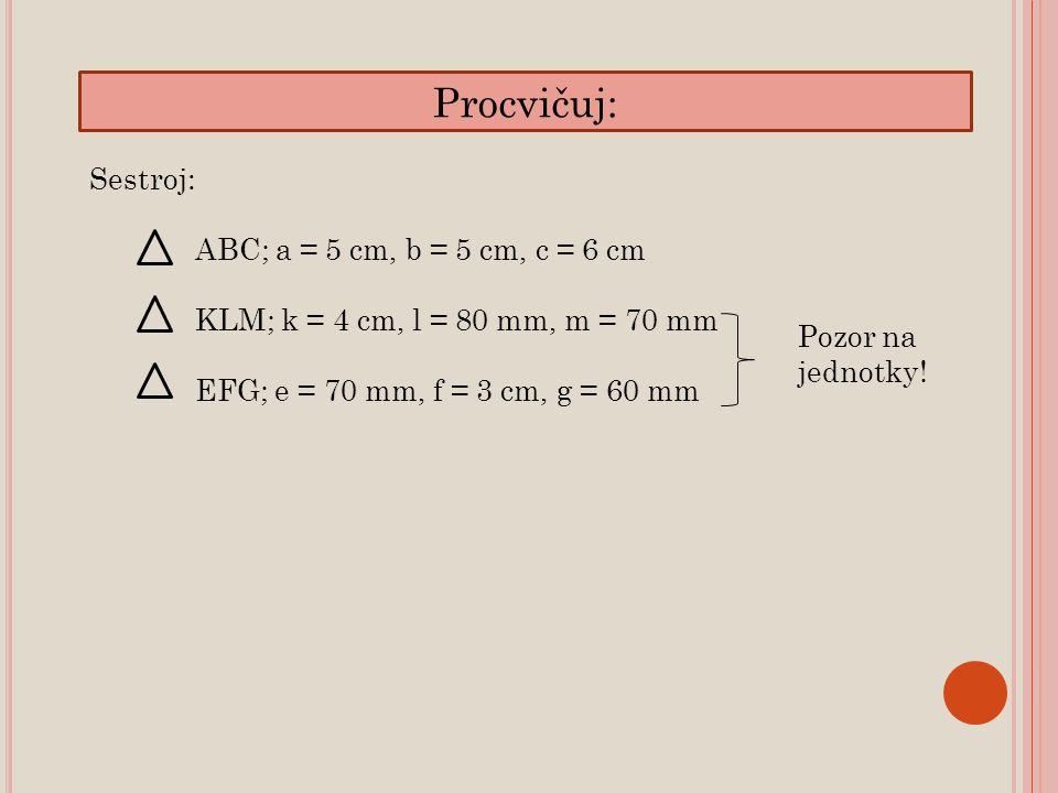 Procvičuj: Sestroj: ABC; a = 5 cm, b = 5 cm, c = 6 cm