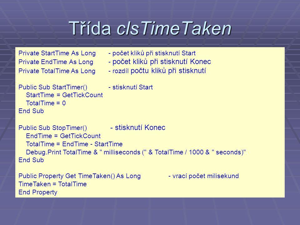 Třída clsTimeTaken Private StartTime As Long - počet kliků při stisknutí Start. Private EndTime As Long - počet kliků při stisknutí Konec.