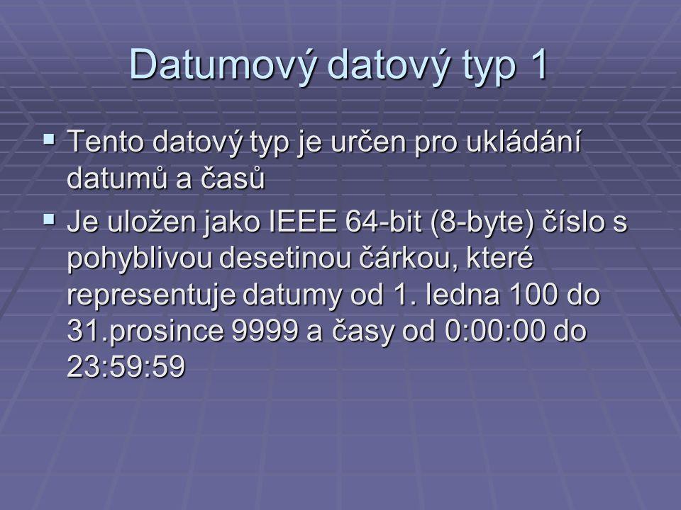 Datumový datový typ 1 Tento datový typ je určen pro ukládání datumů a časů.