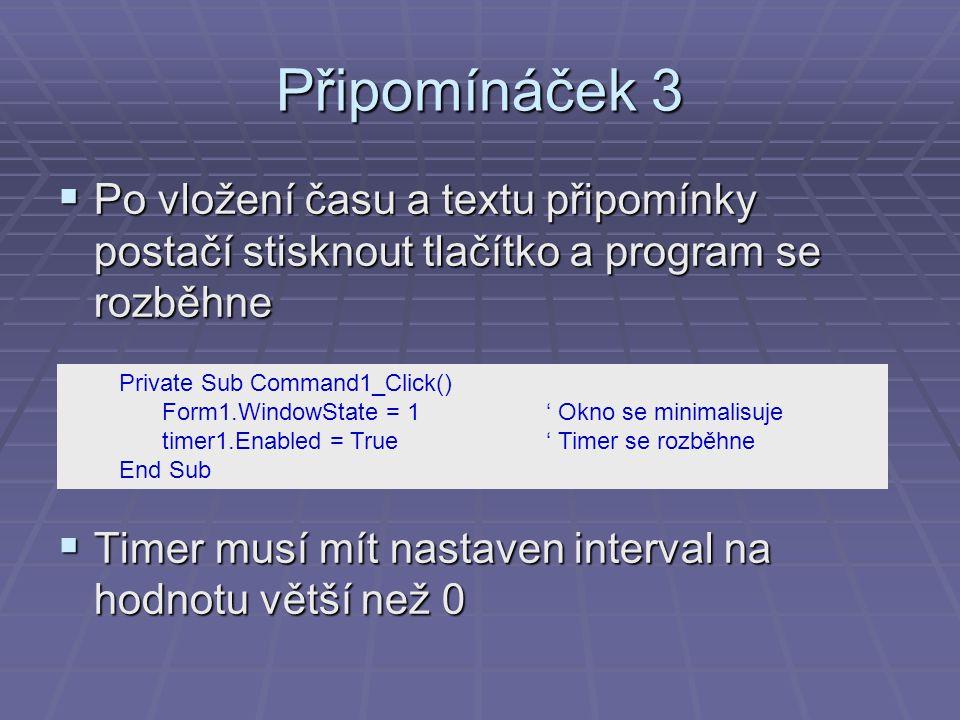 Připomínáček 3 Po vložení času a textu připomínky postačí stisknout tlačítko a program se rozběhne.