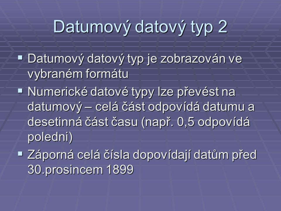 Datumový datový typ 2 Datumový datový typ je zobrazován ve vybraném formátu.