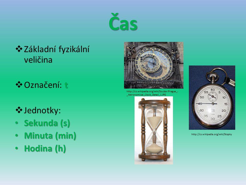 Čas Základní fyzikální veličina Označení: t Jednotky: Sekunda (s)