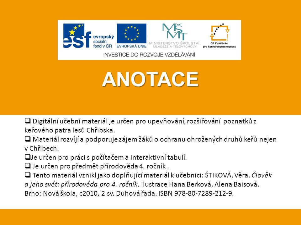 ANOTACE Digitální učební materiál je určen pro upevňování, rozšiřování poznatků z keřového patra lesů Chřibska.
