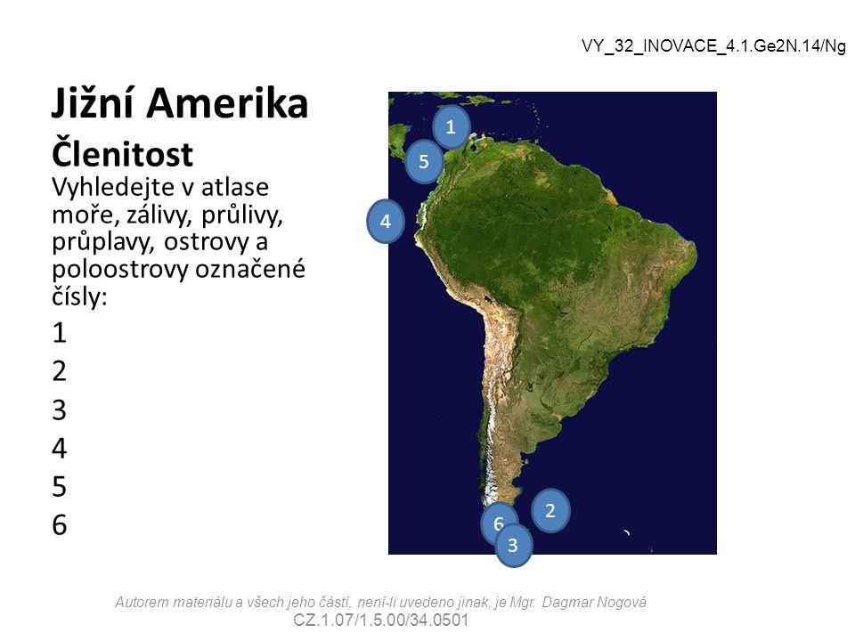 Jižní Amerika VY_32_INOVACE_4.1.Ge2N.14/Ng. 1. Členitost Vyhledejte v atlase moře, zálivy, průlivy, průplavy, ostrovy a poloostrovy označené čísly: