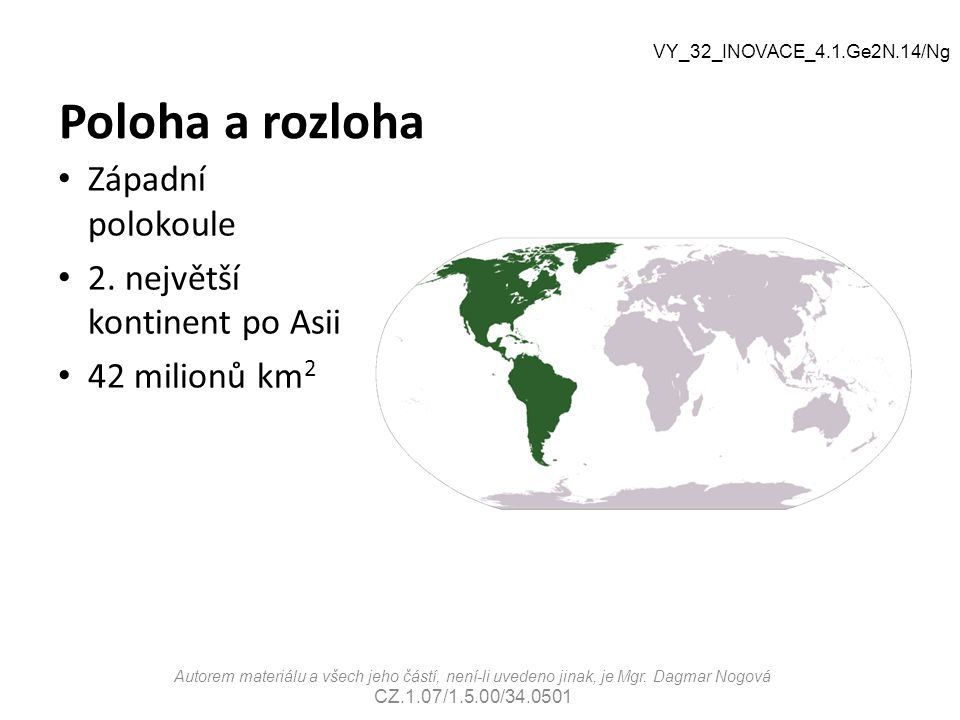 Poloha a rozloha Západní polokoule 2. největší kontinent po Asii