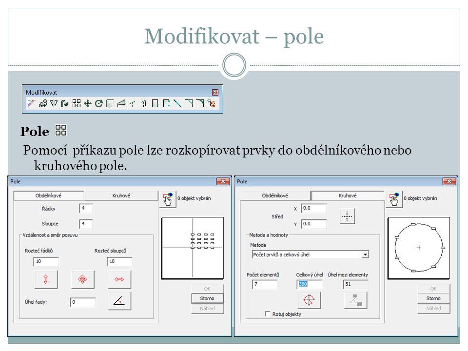 Modifikovat – pole Pole Pomocí příkazu pole lze rozkopírovat prvky do obdélníkového nebo kruhového pole.