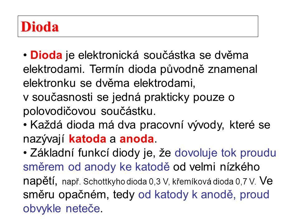 Dioda Dioda je elektronická součástka se dvěma elektrodami. Termín dioda původně znamenal elektronku se dvěma elektrodami,