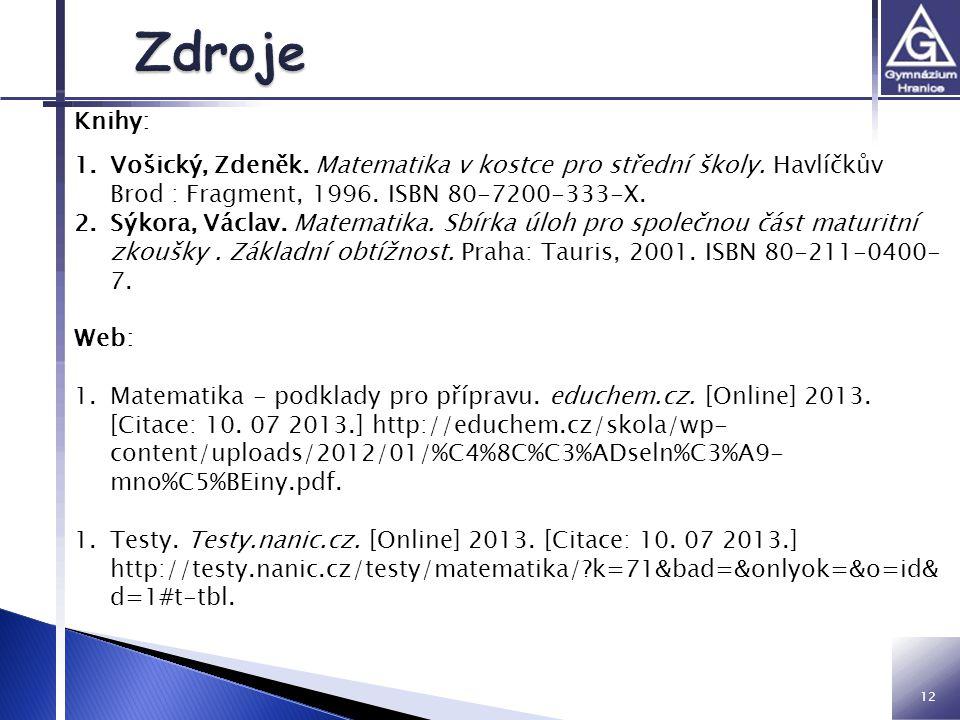 Zdroje Knihy: Vošický, Zdeněk. Matematika v kostce pro střední školy. Havlíčkův Brod : Fragment, 1996. ISBN 80-7200-333-X.
