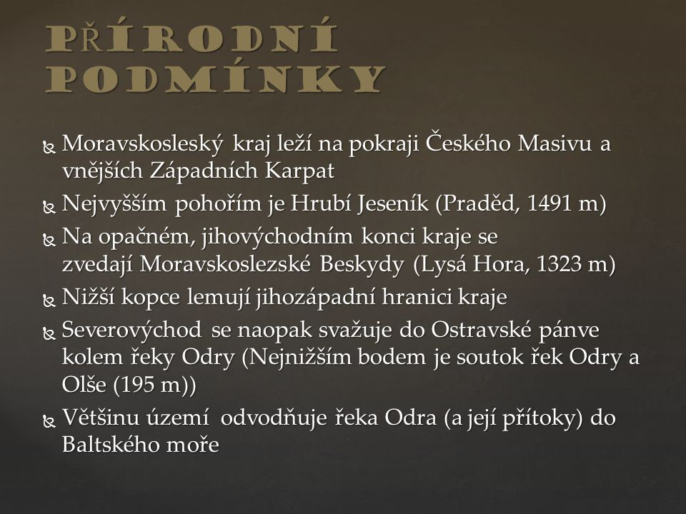 PŘÍRODNÍ PODMÍNKY Moravskosleský kraj leží na pokraji Českého Masivu a vnějších Západních Karpat.