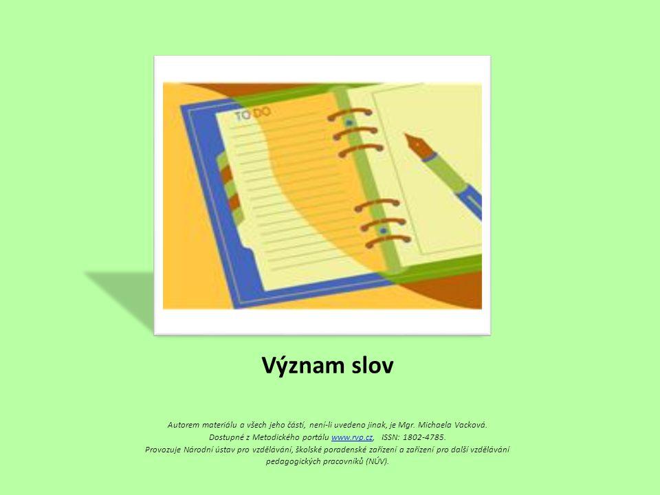 Význam slov Autorem materiálu a všech jeho částí, není-li uvedeno jinak, je Mgr. Michaela Vacková.