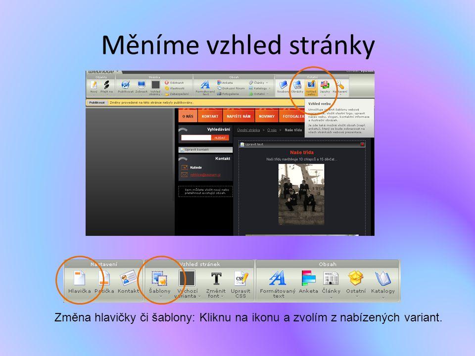Měníme vzhled stránky Změna hlavičky či šablony: Kliknu na ikonu a zvolím z nabízených variant.