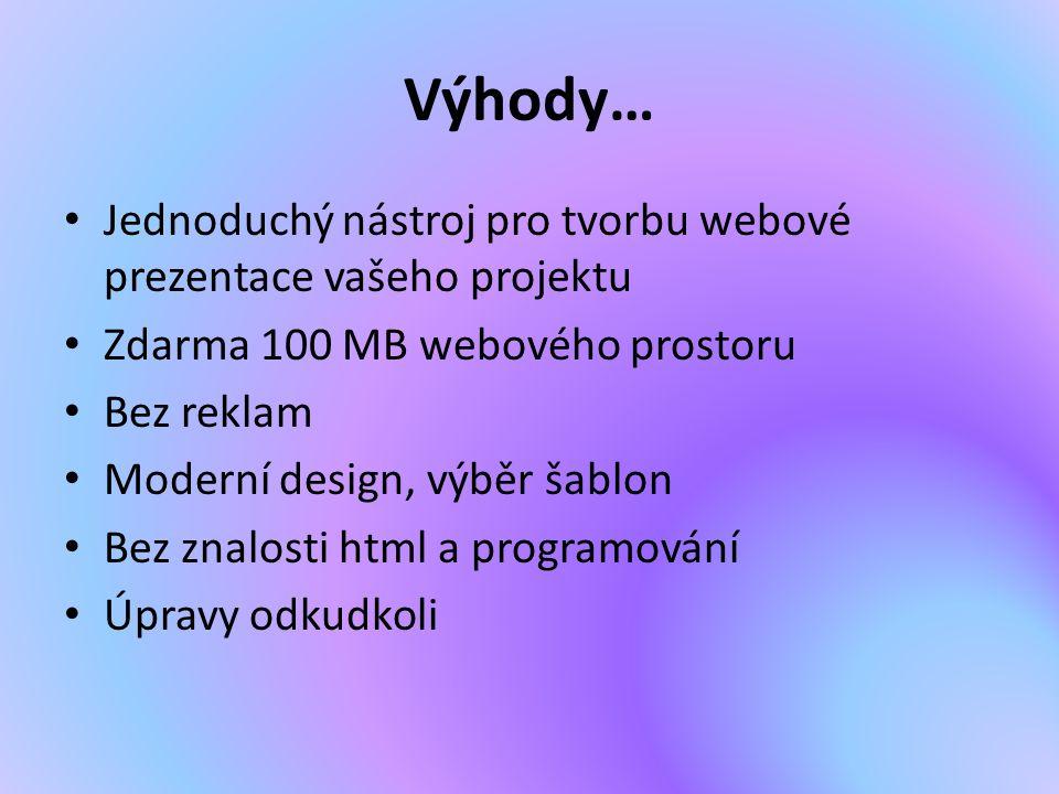 Výhody… Jednoduchý nástroj pro tvorbu webové prezentace vašeho projektu. Zdarma 100 MB webového prostoru.