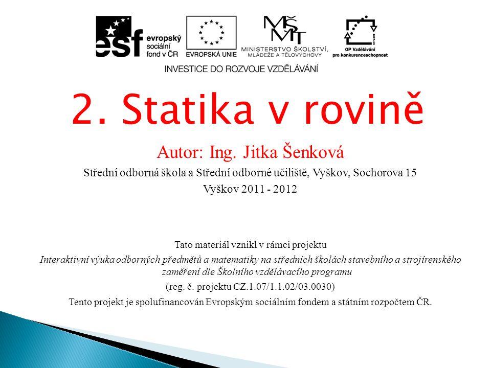 2. Statika v rovině Autor: Ing. Jitka Šenková