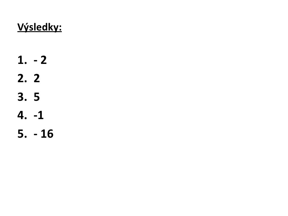 Výsledky: - 2 2 5 -1 - 16