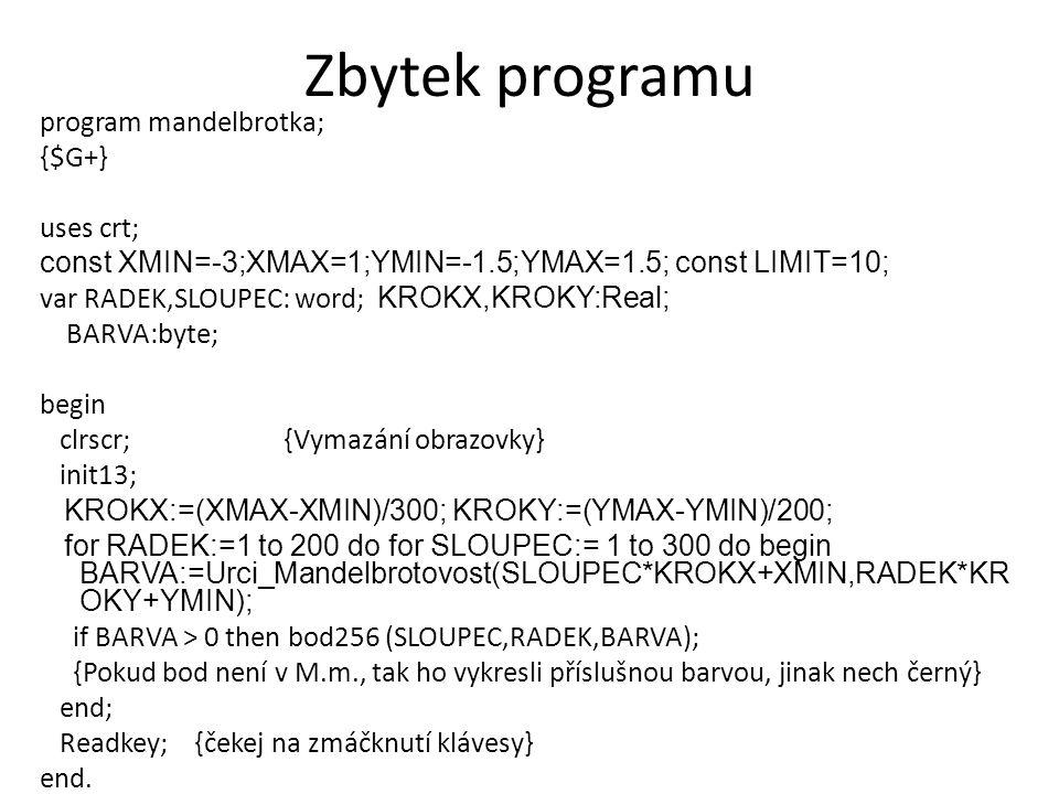 Zbytek programu program mandelbrotka; {$G+} uses crt;