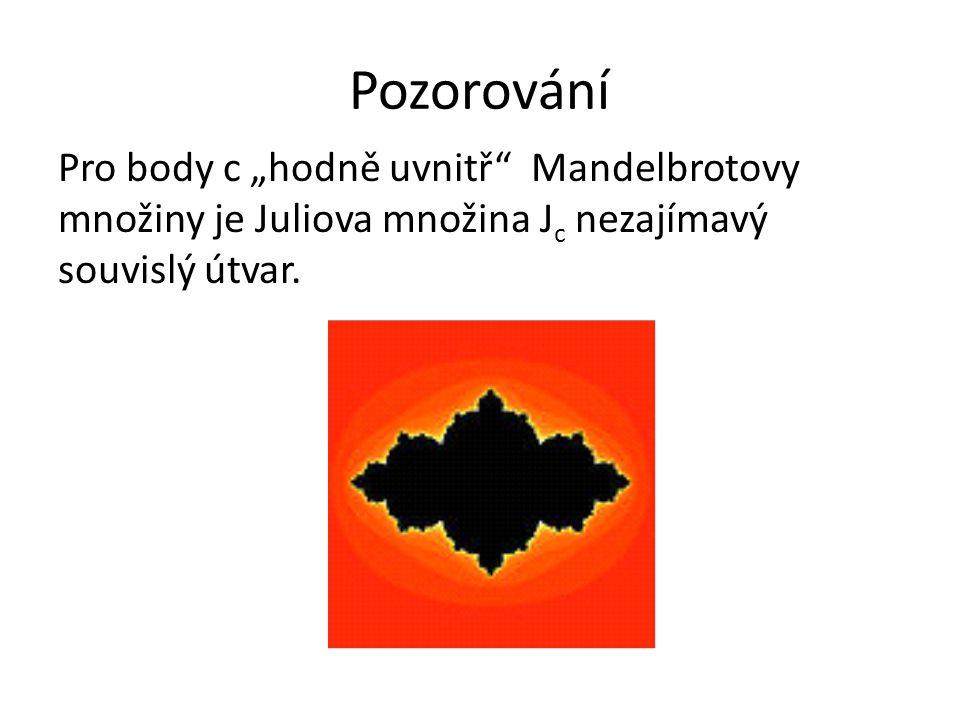 """Pozorování Pro body c """"hodně uvnitř Mandelbrotovy množiny je Juliova množina Jc nezajímavý souvislý útvar."""
