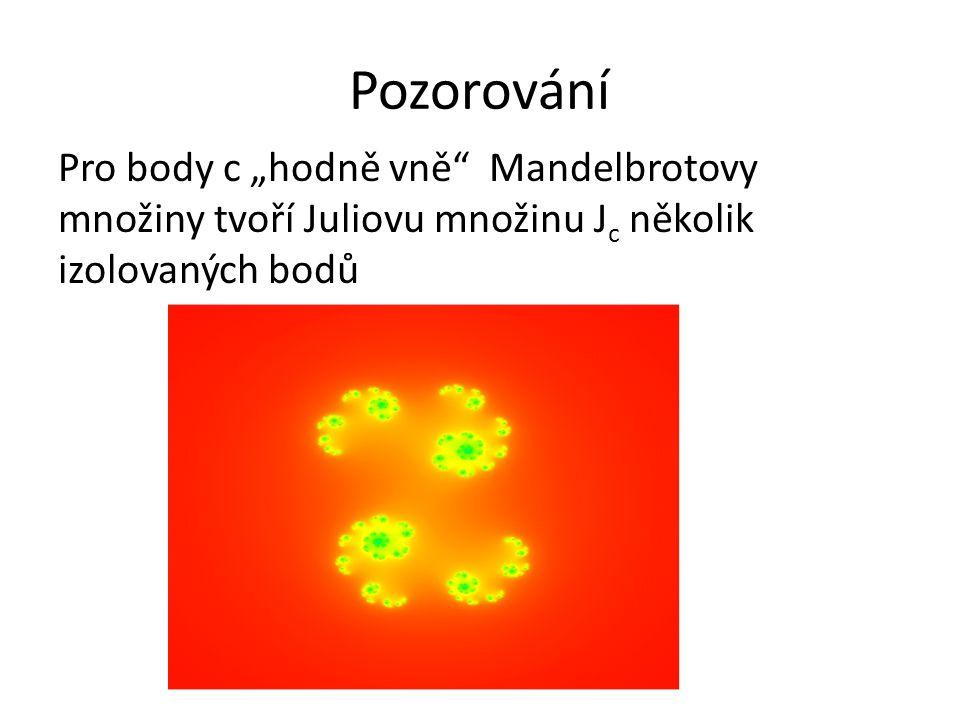 """Pozorování Pro body c """"hodně vně Mandelbrotovy množiny tvoří Juliovu množinu Jc několik izolovaných bodů."""