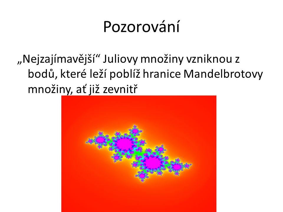 """Pozorování """"Nejzajímavější Juliovy množiny vzniknou z bodů, které leží poblíž hranice Mandelbrotovy množiny, ať již zevnitř."""