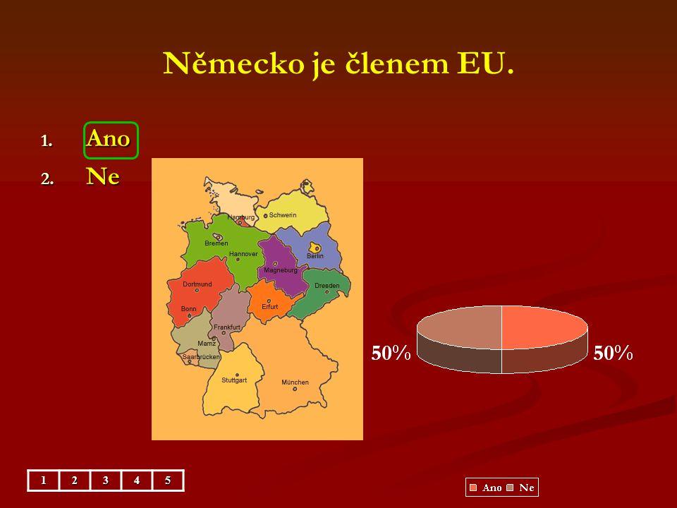 Německo je členem EU. Ano Ne 1 2 3 4 5