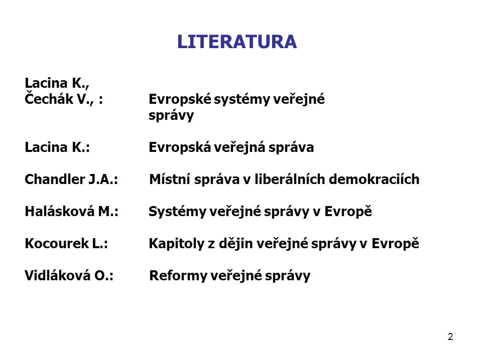 LITERATURA Lacina K., Čechák V., : Evropské systémy veřejné správy