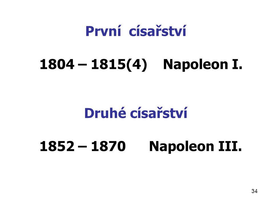 První císařství 1804 – 1815(4) Napoleon I. Druhé císařství 1852 – 1870 Napoleon III.