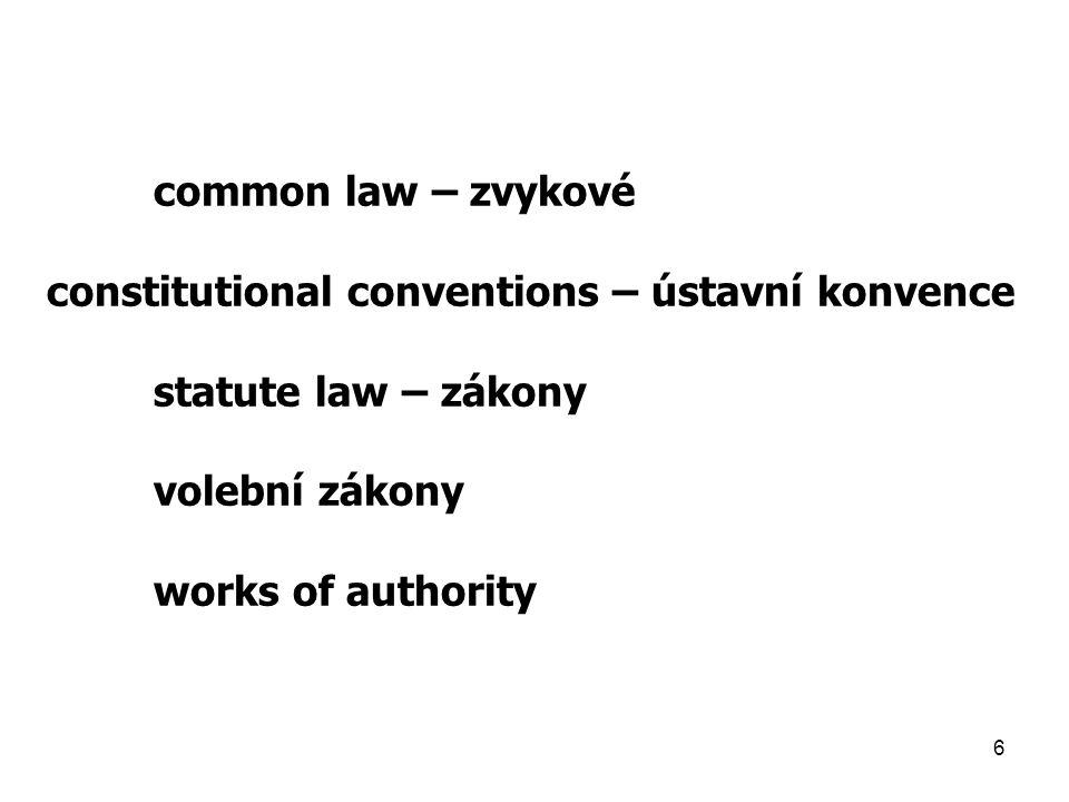 common law – zvykové constitutional conventions – ústavní konvence. statute law – zákony. volební zákony.