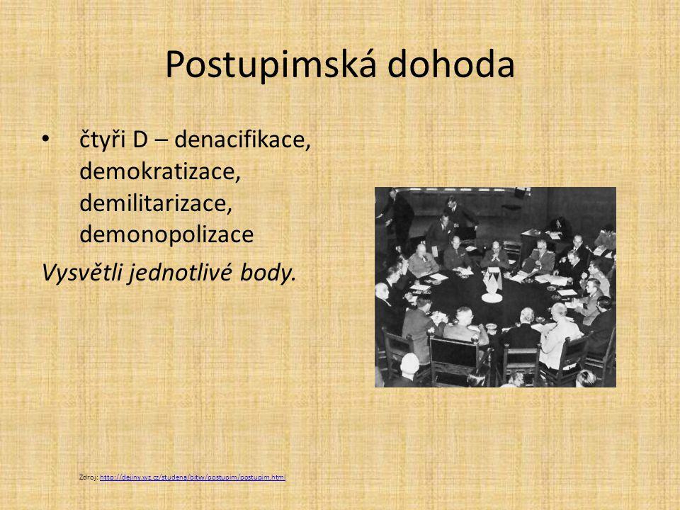 Postupimská dohoda čtyři D – denacifikace, demokratizace, demilitarizace, demonopolizace. Vysvětli jednotlivé body.