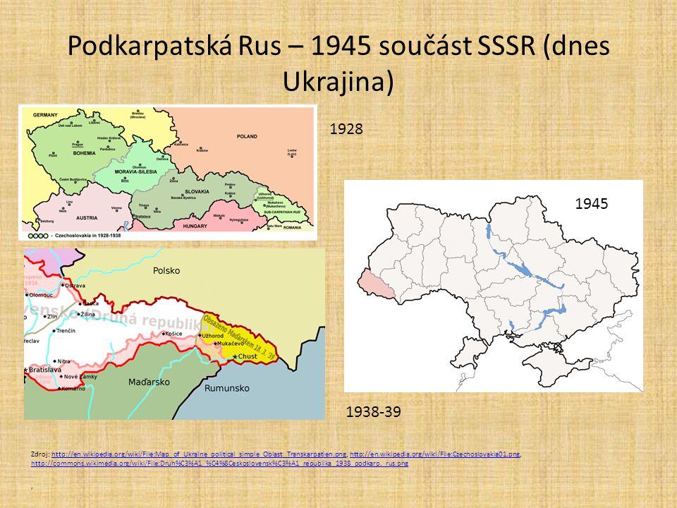 Podkarpatská Rus – 1945 součást SSSR (dnes Ukrajina)