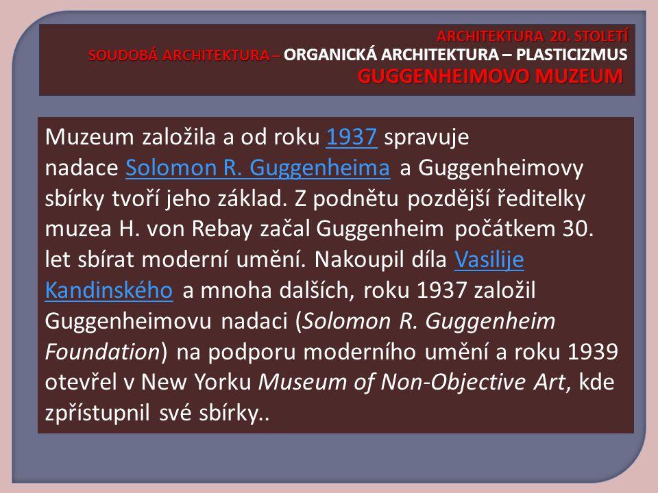 ARCHITEKTURA 20. STOLETÍ SOUDOBÁ ARCHITEKTURA – ORGANICKÁ ARCHITEKTURA – PLASTICIZMUS GUGGENHEIMOVO MUZEUM