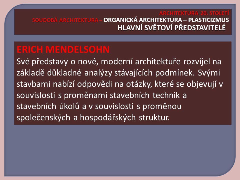 ARCHITEKTURA 20. STOLETÍ SOUDOBÁ ARCHITEKTURA – ORGANICKÁ ARCHITEKTURA – PLASTICIZMUS HLAVNÍ SVĚTOVÍ PŘEDSTAVITELÉ