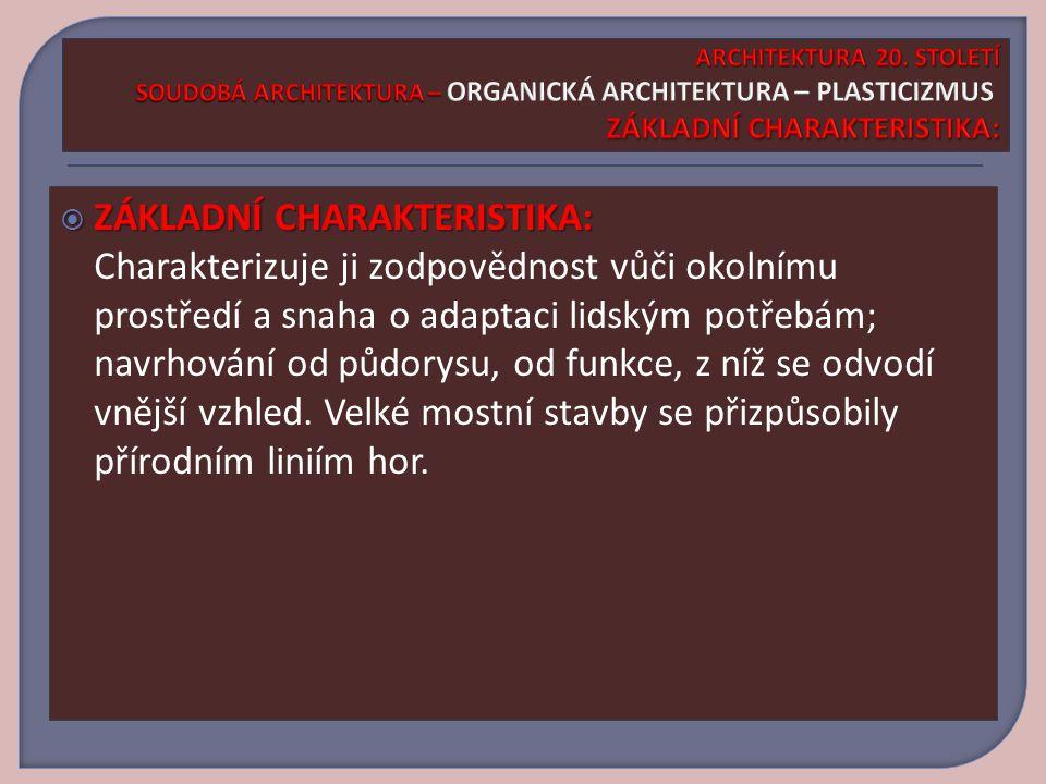 ARCHITEKTURA 20. STOLETÍ SOUDOBÁ ARCHITEKTURA – ORGANICKÁ ARCHITEKTURA – PLASTICIZMUS ZÁKLADNÍ CHARAKTERISTIKA: