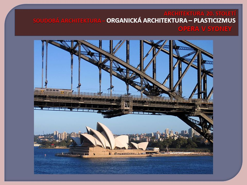 ARCHITEKTURA 20. STOLETÍ SOUDOBÁ ARCHITEKTURA – ORGANICKÁ ARCHITEKTURA – PLASTICIZMUS OPERA V SYDNEY