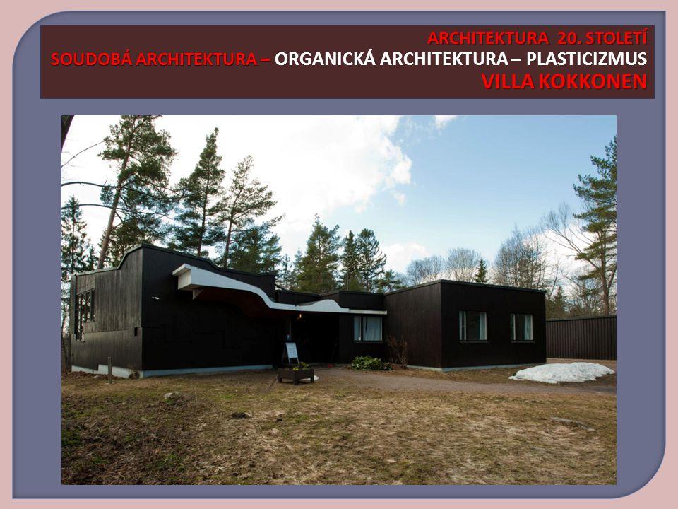 ARCHITEKTURA 20. STOLETÍ SOUDOBÁ ARCHITEKTURA – ORGANICKÁ ARCHITEKTURA – PLASTICIZMUS VILLA KOKKONEN
