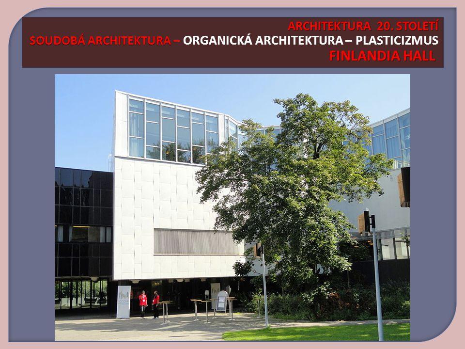 ARCHITEKTURA 20. STOLETÍ SOUDOBÁ ARCHITEKTURA – ORGANICKÁ ARCHITEKTURA – PLASTICIZMUS FINLANDIA HALL