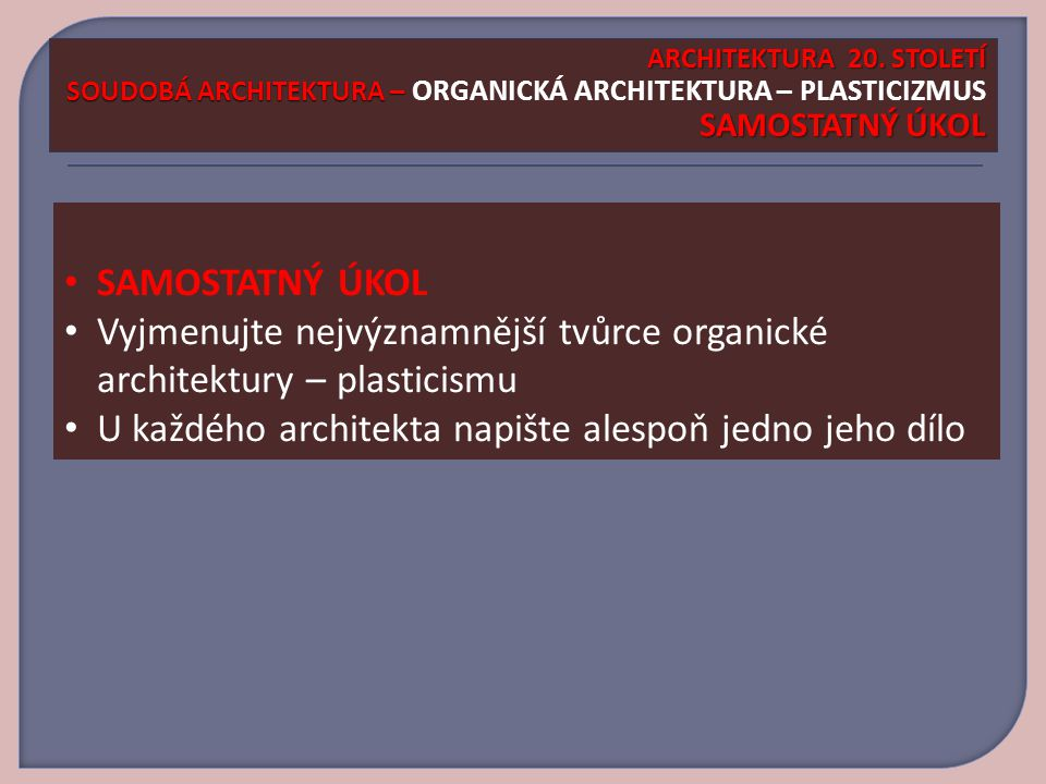 Vyjmenujte nejvýznamnější tvůrce organické architektury – plasticismu