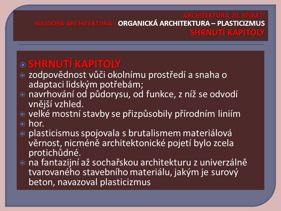 ARCHITEKTURA 20. STOLETÍ SOUDOBÁ ARCHITEKTURA – ORGANICKÁ ARCHITEKTURA – PLASTICIZMUS SHRNUTÍ KAPITOLY