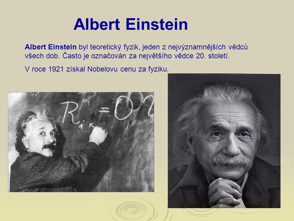 Albert Einstein Albert Einstein byl teoretický fyzik, jeden z nejvýznamnějších vědců všech dob. Často je označován za největšího vědce 20. století.