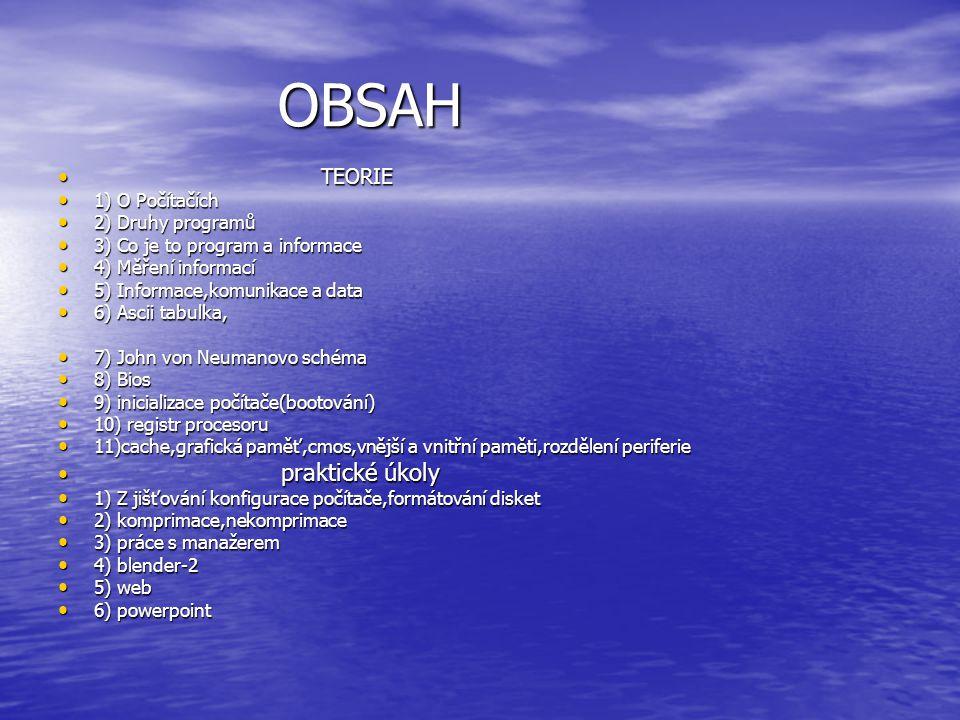 OBSAH TEORIE 1) O Počítačích 2) Druhy programů