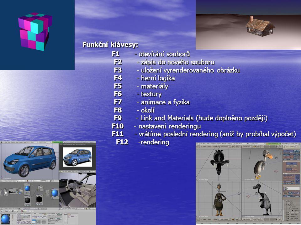 Funkční klávesy: F1 - otevírání souborů F2 - zápis do nového souboru F3 - uložení vyrenderovaného obrázku F4 - herní logika F5 - materiály F6 - textury F7 - animace a fyzika F8 - okolí F9 - Link and Materials (bude doplněno později) F10 - nastaveni renderingu F11 - vrátíme poslední rendering (aniž by probíhal výpočet) F12 -rendering