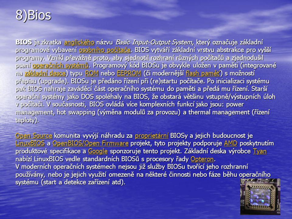 8)Bios BIOS je zkratka anglického názvu Basic Input-Output System, který označuje základní programové vybavení osobního počítače.