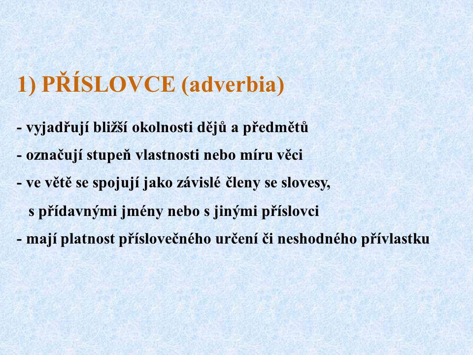 1) PŘÍSLOVCE (adverbia)