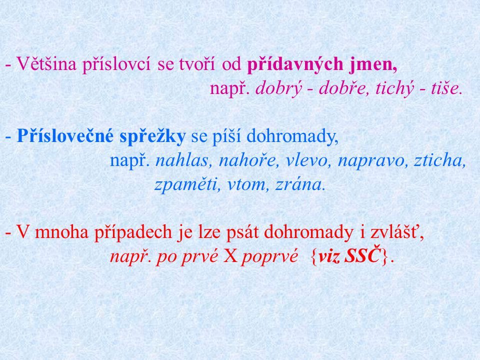 Většina příslovcí se tvoří od přídavných jmen,