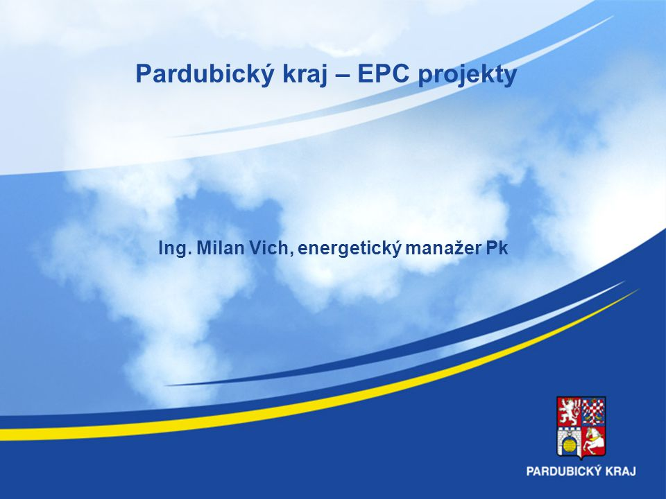 Pardubický kraj – EPC projekty Ing. Milan Vich, energetický manažer Pk