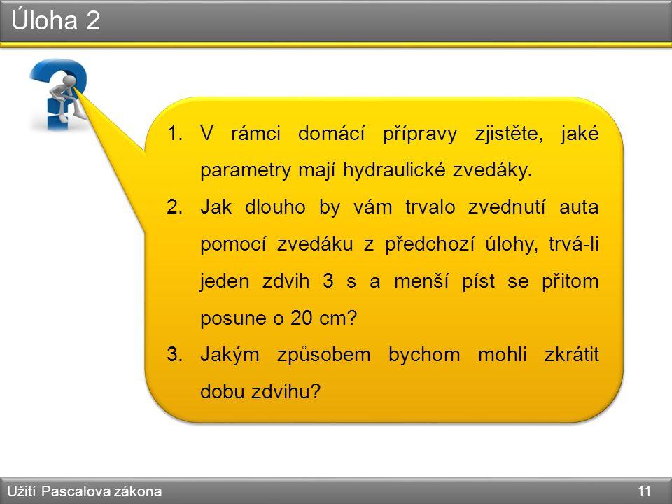 Úloha 2 V rámci domácí přípravy zjistěte, jaké parametry mají hydraulické zvedáky.