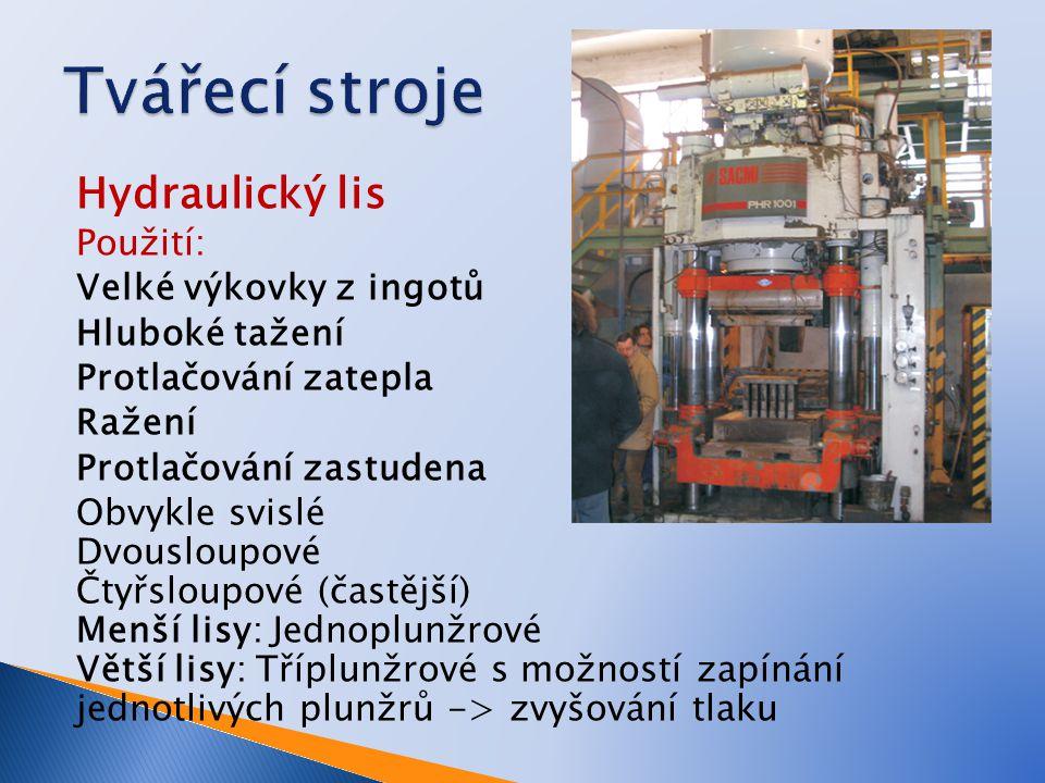 Tvářecí stroje Hydraulický lis Použití: Velké výkovky z ingotů