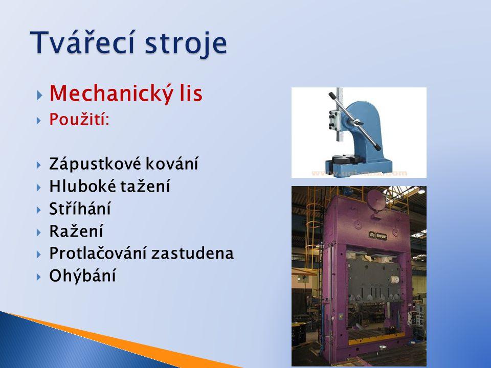 Tvářecí stroje Mechanický lis Použití: Zápustkové kování